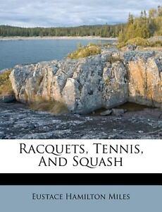 Racquets, Tennis, and Squash Eustace Hamilton Miles