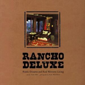 Rancho Deluxe : Rustic Dreams and Real W...