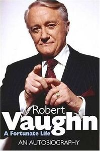 Robert Vaughn: A Fortunate Life - An Aut...