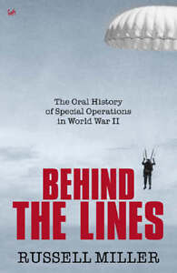 Russell-Miller-Behind-the-Lines-The-Oral-History-of-Special-Operations-in-World