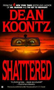 Shattered by K. R. Dwyer and Dean Koontz...