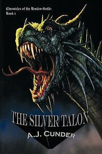 The Silver Talon: Chronicles of the Ren&aacutesu Guild: Book I (The Chronicles of the Renasu Guild) A.J. Cunder