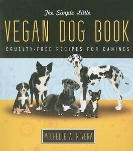 The Simple Little Vegan Dog Book: Cruelt...