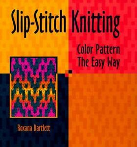 Slip-Stitch Knitting Color Patterns the Easy Way by Roxana Bartlett