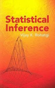 Statistical Inference by Vijay K. Rohatg...