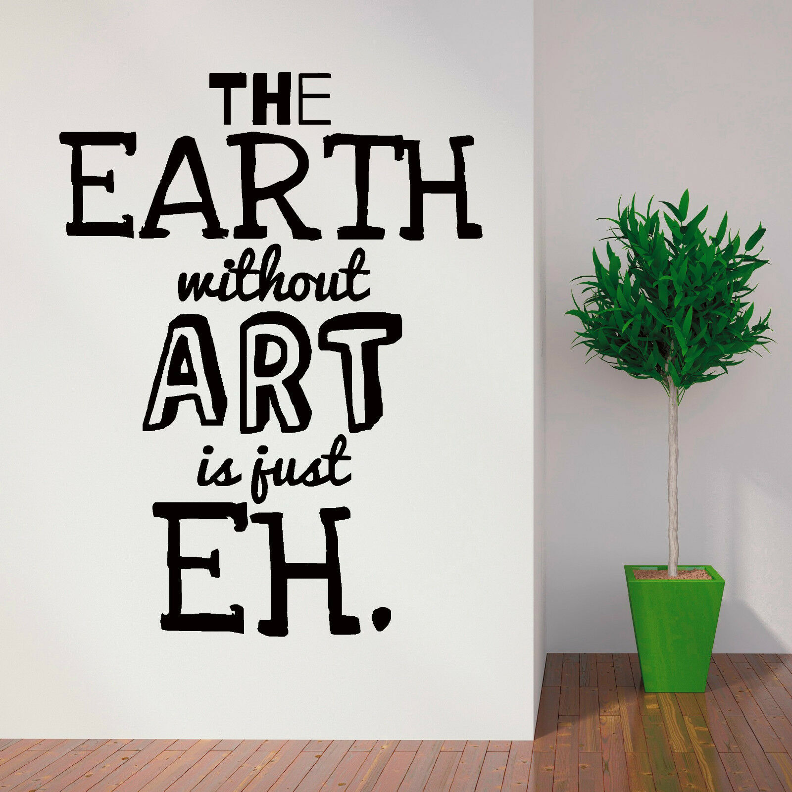 The Earth Without Art Is Just Eh Vinyl Wall Art Sticker