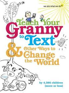 Teach Your Granny to Text and Other Ways...