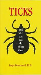 Ticks: And What You Can Do About Them, Roger Drummond,