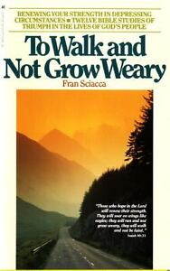 To Walk and Not Grow Weary : Renewing Yo...