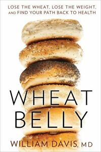 Wheat Belly : Lose the Wheat, Lose the W...