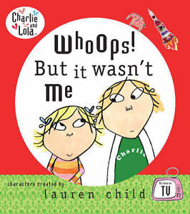 Whoops! But it Wasn't Me by Lauren Child...