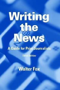 Writing the News : A Guide for Print Jou...