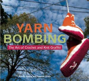 Yarn Bombing : The Art of Crochet and Kn...