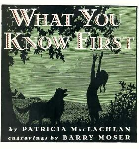 What You Know First by Patricia MacLachl...