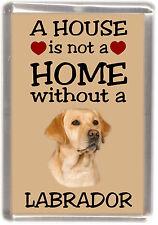 """Labrador Retriever Dog No 1 Fridge Magnet """"A HOUSE IS NOT A HOME"""" by Starprint"""