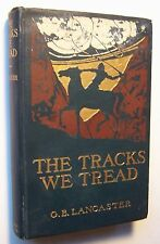 THE TRACKS WE TREAD G. B. Lancaster PICTORIAL HC 1907 1st EDITION New Zealand -Z