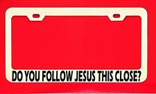 Do You Follow Jesus This Close License Plate Frame Tag Religious Christian Chrom