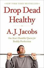 Drop Dead Healthy : One Man's Humble Quest for Bodily Perfection by A. J....