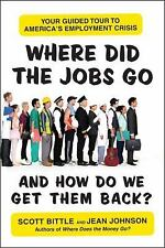 Where Did the Jobs Go--and How Do We Get Them Back?: Your Guided Tour to America