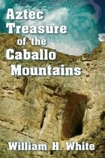 Aztec Treasure of the Caballo Mountains (Treasure Hunting in New Mexico Series)