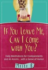 If You Leave Me, Can I Come with You? : Daily Meditations for Codependents (with