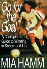 Go For The Goal: A Champions Guide To Winning In Soccer And Life by Mia Hamm, A