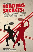 Trading Secrets: Squash Greats Recall Their Toughest Duels by Rod Gilmour Book