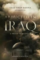 Abducted in Iraq : A Priest in Baghdad, Hardcover by Hanna, Saad Sirop; Aris,...