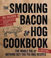 The Smoking Bacon & Hog Cookbook: The Whole Pig & Nothing But The Pig Bbq Rec...