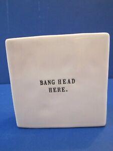 "Rae Dunn Stress Reduction, Bang Head Here Paperweight. Ceramic Block 4"" square"