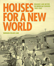 NEW Houses for a New World: Builders and Buyers in American Suburbs, 1945-1965