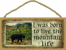 """I Was Born to Live the Mountain Life with Black Bear Cabin Decor Sign 5""""x10"""""""