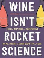 Wine Isn't Rocket Science: A Quick and Easy Guide to Understanding, Buying #7960