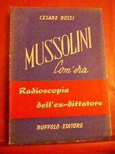 CESARE ROSSI - MUSSOLINI COM'ERA radioscopia dell' ex dittatore - RUFFOLO 1947