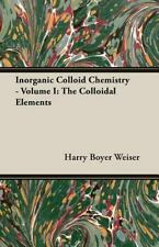 Inorganic Colloid Chemistry - : The Colloidal Elements by Harry Boyer Weiser...