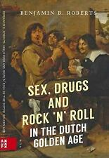 Sex, Drugs and Rock 'n' Roll in the Dutch Golden Age (Hardback or Cased Book)