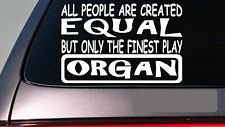 "Organ all people equal 6"" sticker *E625* bench church concert funeral embalming"