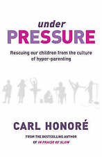 Under Pressure: Rescuing Our Children From The Culture Of Hyper-Parenting, Honor