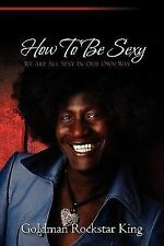 How to Be Sexy by Goldman Rockstar King (2010, Paperback)