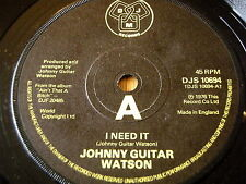 "JOHNNY GUITAR WATSON - I NEED IT     7"" VINYL"