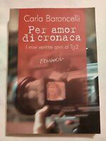 LIBRO PER AMOR DI CRONACA - CARLA BARONCELLI