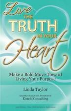 Live the Truth in Your Heart: Make a Bold Move Toward Living Your Purpose (Paper