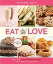 Eat What You Love: More Than 300 Incredible Recipes Low Sugar, Fat, Calories