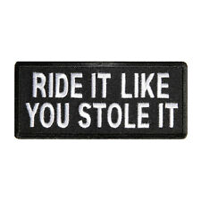 Embroidered Ride It Like You Stole It Sew or Iron on Patch Biker Patch