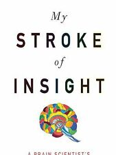 My Stroke of Insight: A Brain Scientist's Personal Journey: By Jill Bolte Taylor