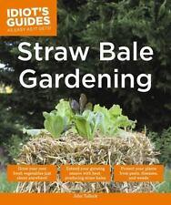 Idiot's Guides: Straw Bale Gardening : Straw Bale Gardening by John Tullock...