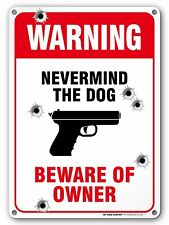 Never Mind The Dog Beware of Owner Gun Warning Signs, Indoor and Outdoor Use,.