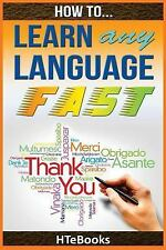 How to Learn Any Language Fast : Quick Start Guide by HTeBooks (2016, Paperback)