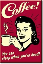 COFFEE! You Can Sleep When You're Dead! Retro Vintage Tin Sign Magnet Made USA