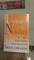 Upward Nobility: How to Succeed in Business Without Losing Your Soul